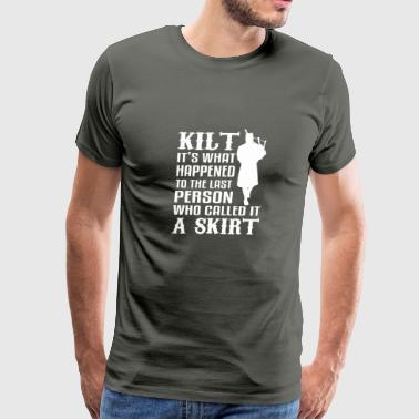 Kilts Scottish Kilt What Happened Person Call Skirt - Men's Premium T-Shirt