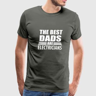 The Best Dads are Electricians - Men's Premium T-Shirt