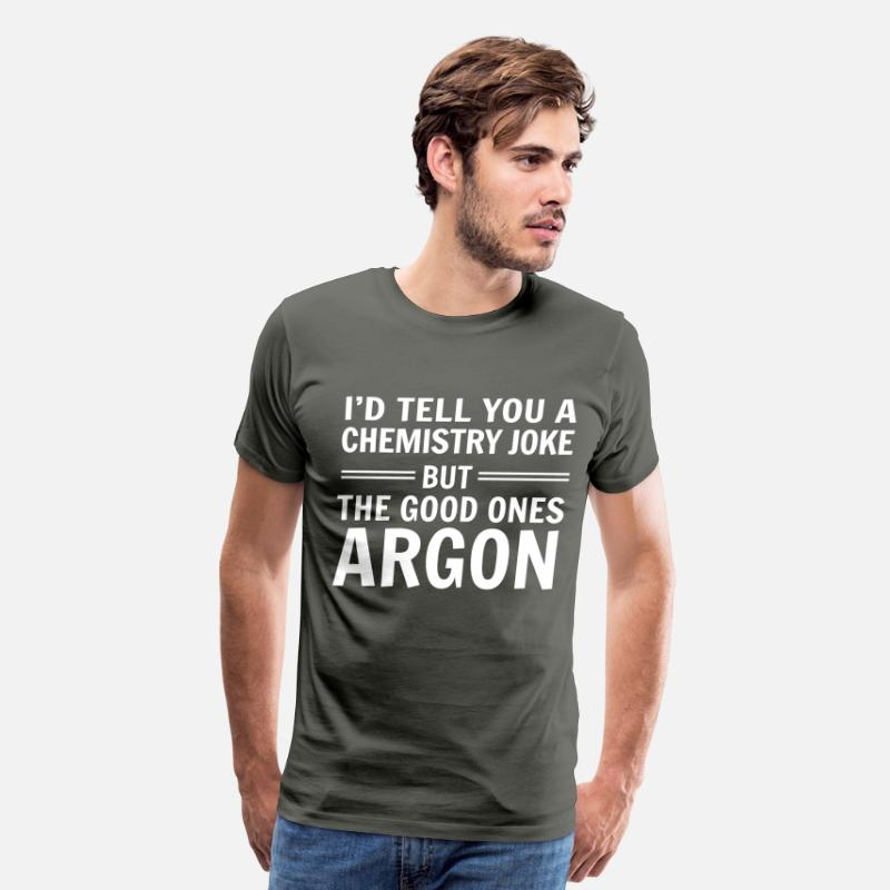 Attitude T-Shirts - I'd tell you a chemistry joke but good ones argon - Men's Premium T-Shirt asphalt