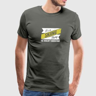 Skiing Thing Wouldn't Understand - Men's Premium T-Shirt