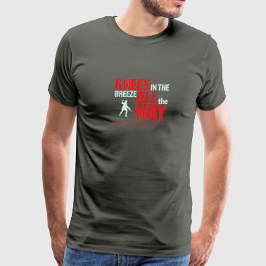 Knees in the breeze all the way - Men's Premium T-Shirt