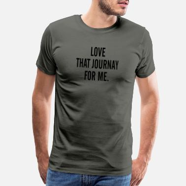 Journey love that journey for me - Men's Premium T-Shirt