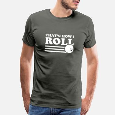Thats How I Roll Thats How I Roll Funny Bowling Ball - Men's Premium T-Shirt