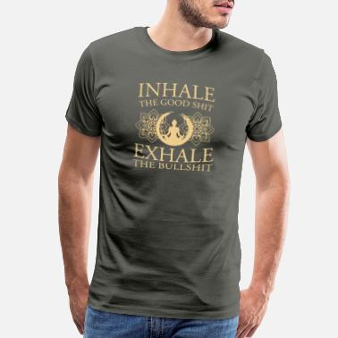 Shit Inhale The Good Shit Exhale The Bullshit - Men's Premium T-Shirt