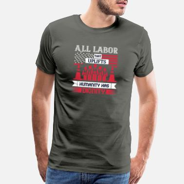 Labor Day And All labor that uplifts humanity has dignity - Men's Premium T-Shirt