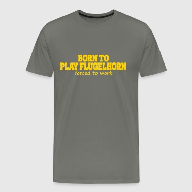 Born to play flugelhorn forced to work - Men's Premium T-Shirt
