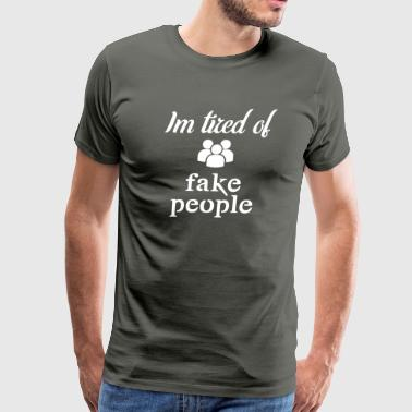 I'm tired of fake people - Men's Premium T-Shirt
