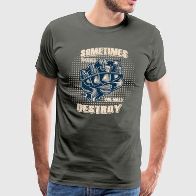 Sometimes to create you must destroy evil fist - Men's Premium T-Shirt