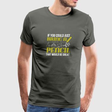 If You Could Bring Pencil That Would Be Great Mat - Men's Premium T-Shirt