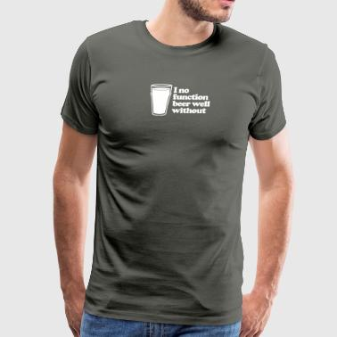 I No Function Beer Well Without - Men's Premium T-Shirt