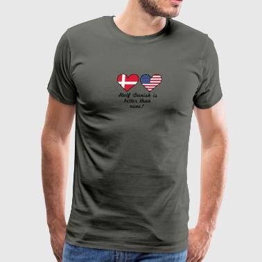 Half Danish Is Better Than None - Men's Premium T-Shirt
