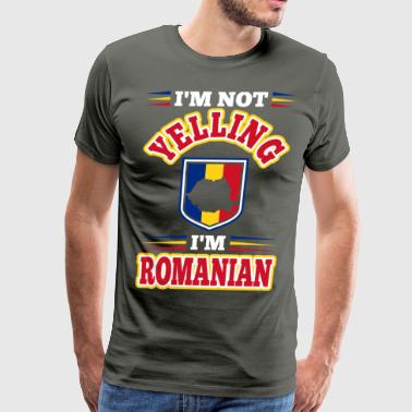 Im Not Yelling Im Romanian - Men's Premium T-Shirt