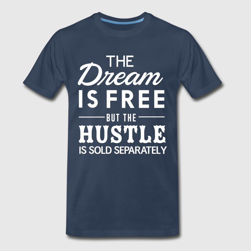 The dream is free but the hustle sold separately - Men's Premium T-Shirt