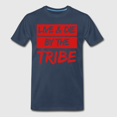 Live & Die By The Tribe - Men's Premium T-Shirt