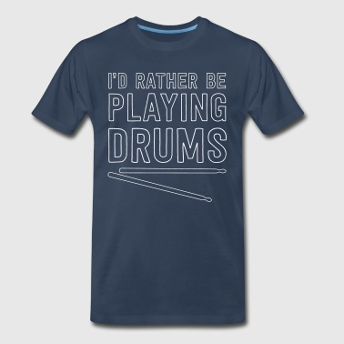 I'd rather be playing drums - Men's Premium T-Shirt