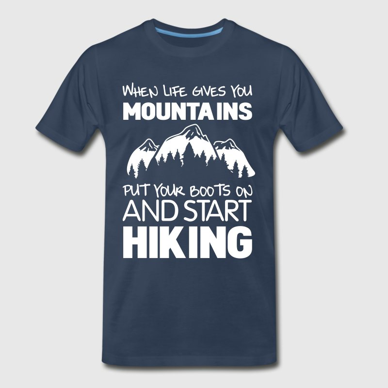 When life gives you mountains put your boots on - Men's Premium T-Shirt