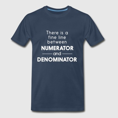 Fine line betweeen numerator and denominator - Men's Premium T-Shirt