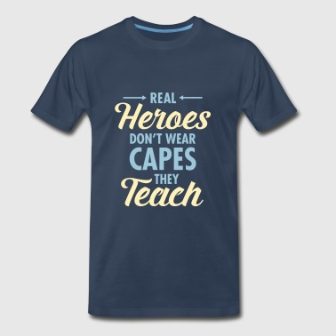 Real Heroes Don\'t Wear Capes - They Teach - Men's Premium T-Shirt