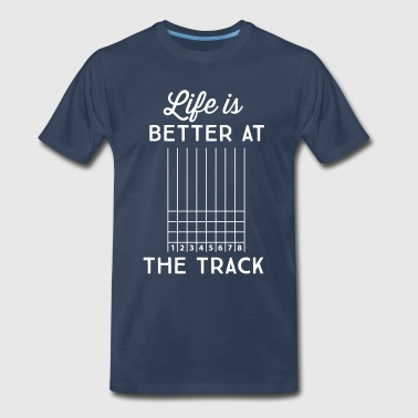 Life is better at the track - Men's Premium T-Shirt