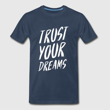Trust Your Dreams - Men's Premium T-Shirt
