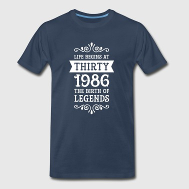 Life Begins At Thirty - 1986 The Birth Of Legends - Men's Premium T-Shirt