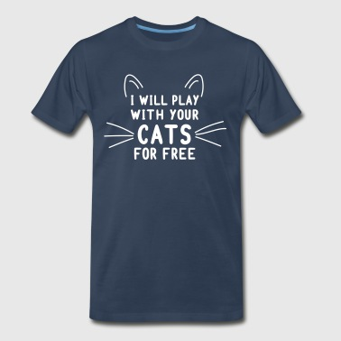 I Will Play With Your Cats For Free - Men's Premium T-Shirt
