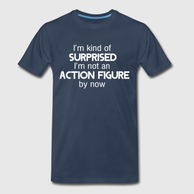 I'm kind of surprised I'm not an action figure by - Men's Premium T-Shirt