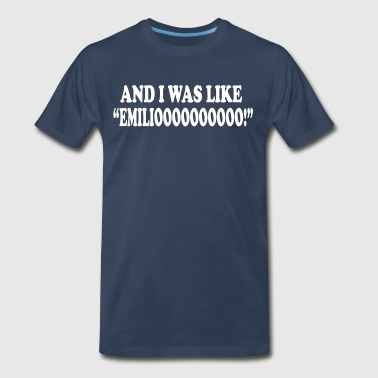 And I Was Like Emiliooo! A Night At The Roxbury - Men's Premium T-Shirt
