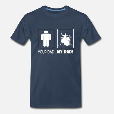 4becb96d Drummer Dad DRUMMER - MY DAD - Men's Premium T-Shirt