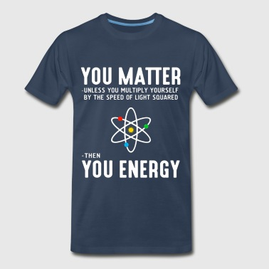 Neil deGrasse Tyson You Matter Then You Energy - Men's Premium T-Shirt