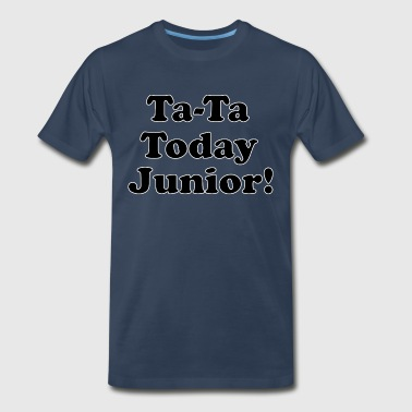 Ta-Ta Today Junior - Billy Madison Quote - Men's Premium T-Shirt