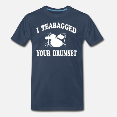 Drum Null Step Brothers - I Teabagged Your Drumset - Men's Premium T-Shirt