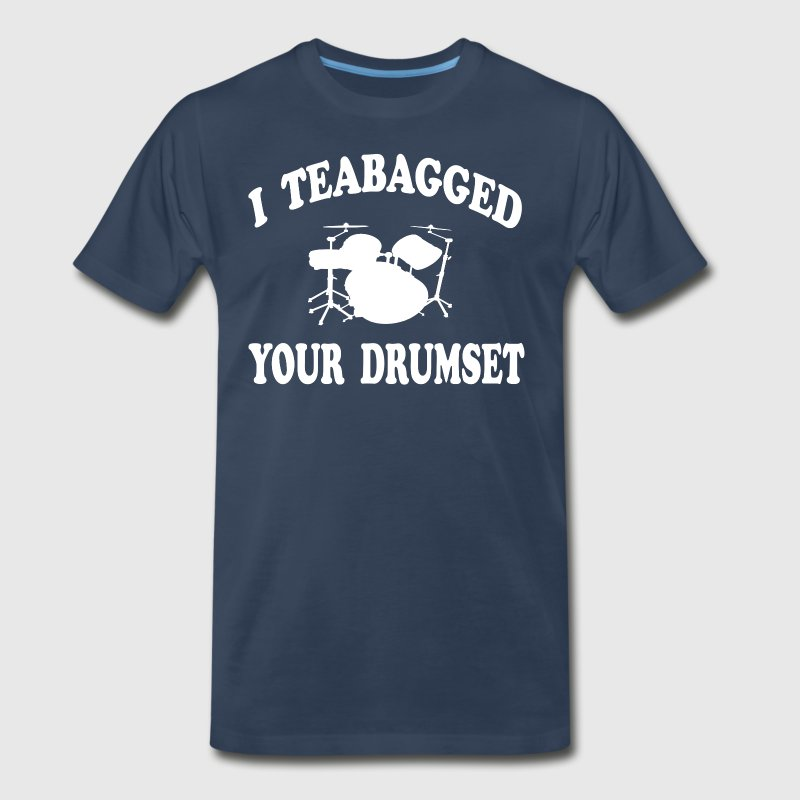 Step Brothers - I Teabagged Your Drumset - Men's Premium T-Shirt