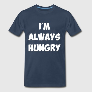I'm Always Hungry Eating Food Lover Funny T-Shirt - Men's Premium T-Shirt