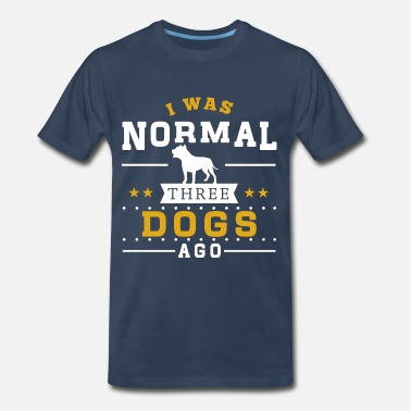 Normal I Was Normal 3 Dogs Ago - Men's Premium T-Shirt