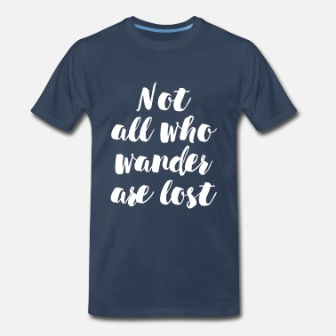 All Is Lost Funny NOT ALL WANDER LOST - Men's Premium T-Shirt