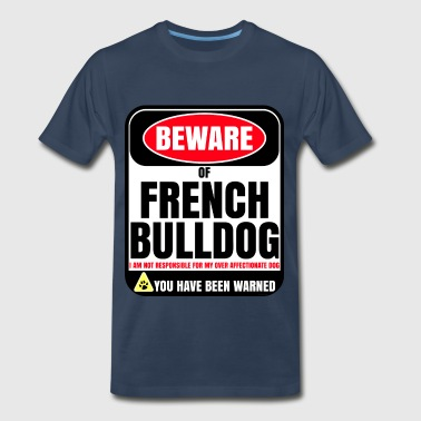 Beware Of French Bulldog I Am Not Responsible For My Over Affectionate Dog You Have Been Warned - Men's Premium T-Shirt