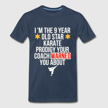 Warned You About I Am The 9 Year Old Star Karate Prodigy Your Coach Warned You About - Men's Premium T-Shirt