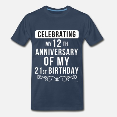 33 Years Old Birthday Celebrating My 12th Anniversary Of My 21st Birthday - Men's Premium T-Shirt