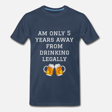 16 Year Old Am Only 5 Years Away From Drinking Legally - Men's Premium T-Shirt