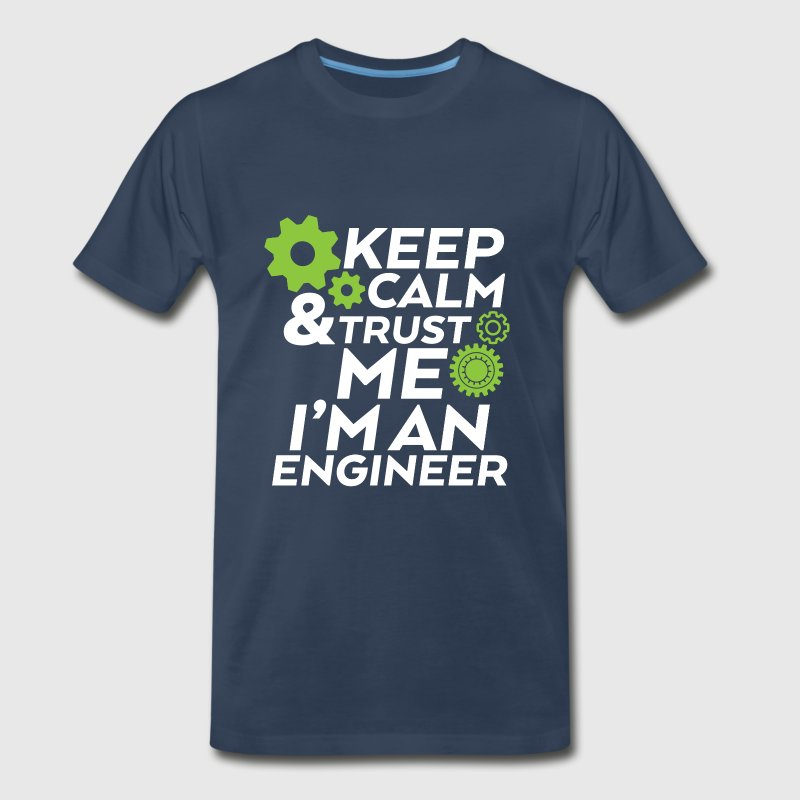 Keep Calm and Trust Me I'm an Engineer - Men's Premium T-Shirt
