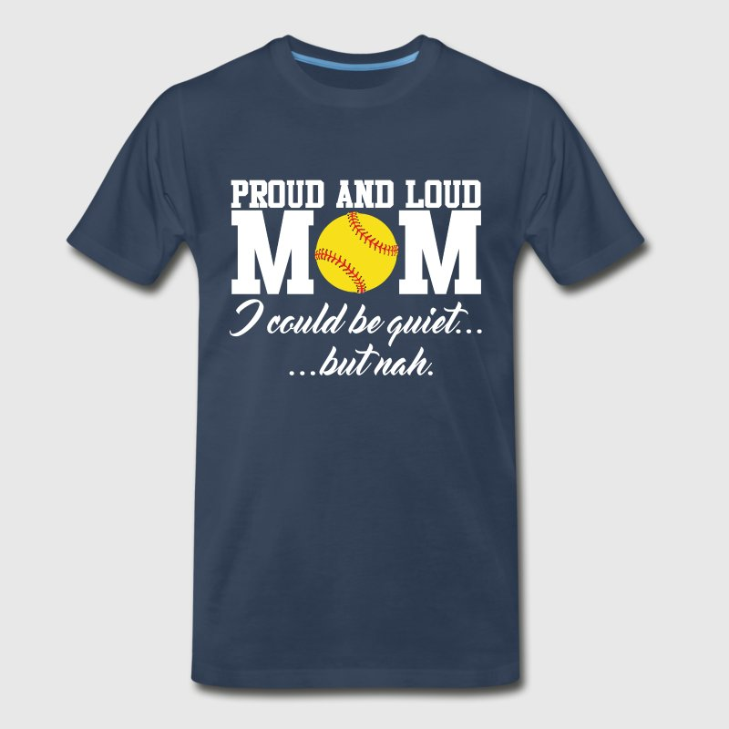 Proud and Loud Softball Mom Funny Sports T-shirt - Men's Premium T-Shirt