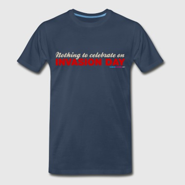 Australia Day Australia Nothing To Celebrate On Invasion Day - Men's Premium T-Shirt