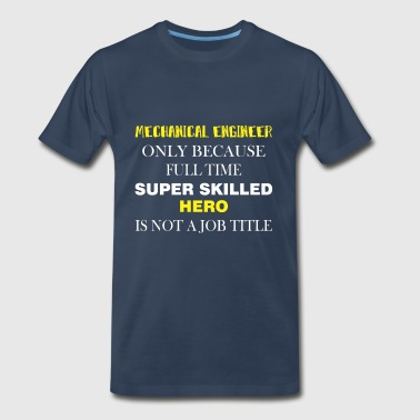 Mechanical Engineer - Mechanical Engineer only - Men's Premium T-Shirt