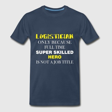 Logistician - Logistician only because full time - Men's Premium T-Shirt