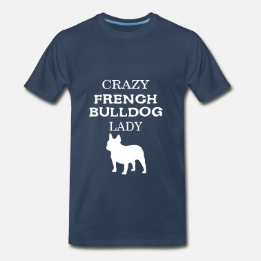 French Bulldog Apparel French bulldog - Crazy French bulldog Lady - Men's Premium T-Shirt