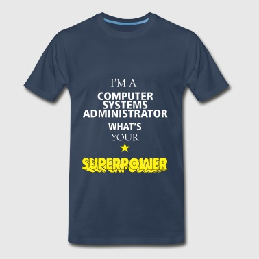 Computer Systems Administrator - I'm a  Computer - Men's Premium T-Shirt