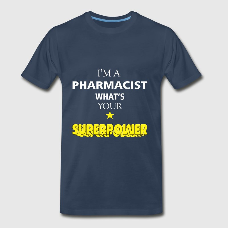 Pharmacist - I'm a Pharmacist what's your superpow - Men's Premium T-Shirt