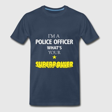Police Clothes Police officer - I'm a Police officer what's your  - Men's Premium T-Shirt