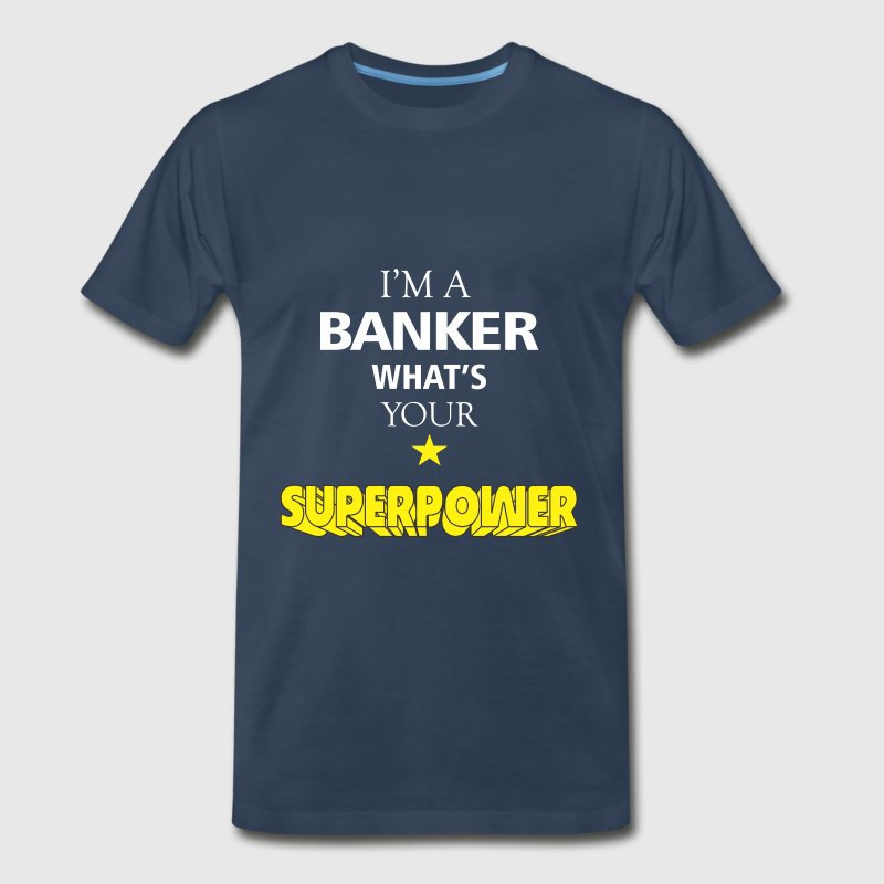 Banker - I'm a Banker what's your superpower - Men's Premium T-Shirt